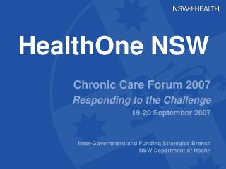 HealthOne NSW Chronic Care Forum 2007  Responding to the Challenge 19-20 September 2007