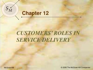 Objectives for Chapter 12: Customers  Roles in Service Delivery