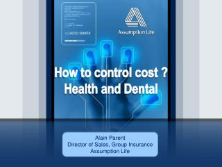 How to control cost ? Health and Dental