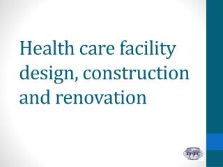 Health care facility design, construction and renovation