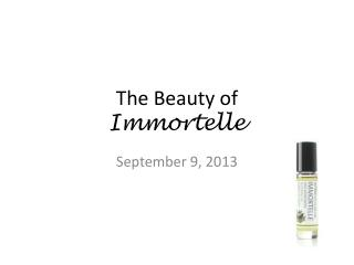 The Beauty of  Immortelle