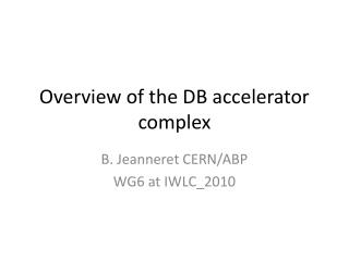 Overview  of the DB  accelerator complex