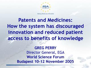 GREG PERRY Director General, EGA World Science Forum Budapest 10-12 November 2005