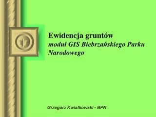 Ewidencja gruntów moduł GIS Biebrzańskiego Parku Narodowego