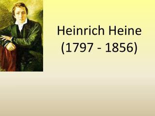 Heinrich Heine (1797 - 1856)