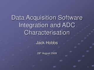 Data Acquisition Software Integration and ADC Characterisation