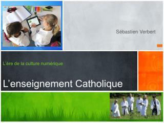 L'ère de la culture numérique  L'enseignement Catholique