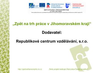 """""""Zpět na trh práce v Jihomoravském kraji"""" Dodavatel: Republikové centrum vzdělávání, s.r.o."""
