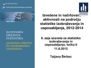 Izvedene in načrtovane aktivnosti na področju statistike izobraževanja in usposabljanja, 2012-2014