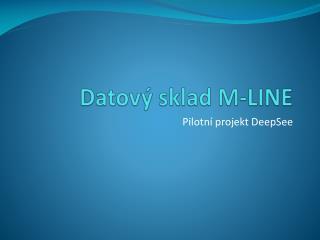 Datov ý sklad  M-LINE