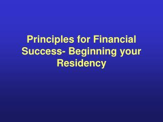 Principles for Financial Success- Beginning your Residency
