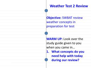 Objective:  SWBAT  review weather concepts in preparation for test