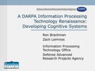 A DARPA Information Processing Technology Renaissance: Developing Cognitive Systems