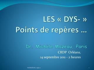 LES «DYS-» P oints de repères … Dr. Michèle Mazeau, Paris