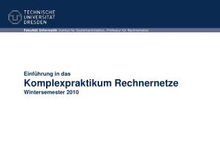 Einführung in das Komplexpraktikum Rechnernetze Wintersemester 2010