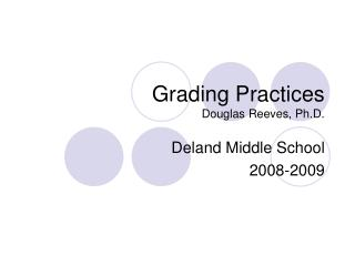 Grading Practices Douglas Reeves, Ph.D.