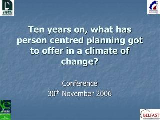 Ten years on, what has person centred planning got to offer in a climate of change?