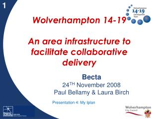 Wolverhampton 14-19  An area infrastructure to facilitate collaborative delivery