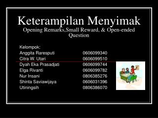 Keterampilan Menyimak Opening Remarks,Small Reward, & Open-ended Question