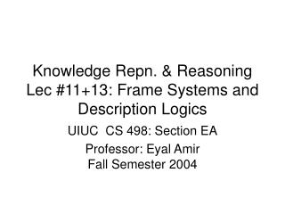 Knowledge Repn. & Reasoning Lec #11+13: Frame Systems and Description Logics