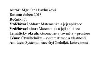 Autor:  Mgr. Jana  Pavlůsková Datum :  duben 2013 Ročník :  7.