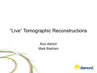 �Live� Tomographic Reconstructions