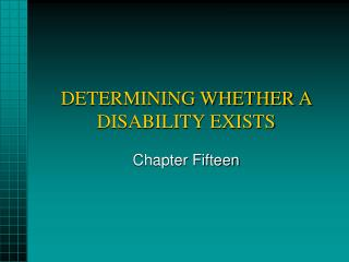 DETERMINING WHETHER A DISABILITY EXISTS