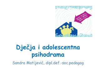 Dječja i adolescentna psihodrama Sandra Matijević, dipl.def.-soc.pedagog