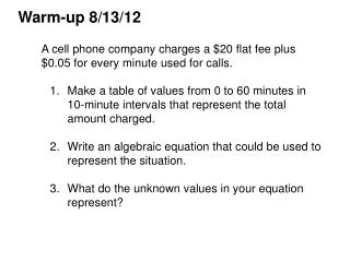 A cell phone company charges a $20 flat fee plus $0.05 for every minute used for calls.