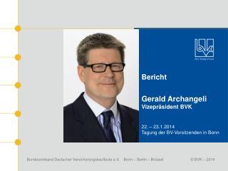 Bericht Gerald Archangeli Vizepräsident BVK 22. – 23.1.2014 Tagung der BV-Vorsitzenden in Bonn