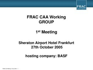 FRAC CAA Working  GROUP 1 st  Meeting Sheraton Airport Hotel Frankfurt  27th October 2005