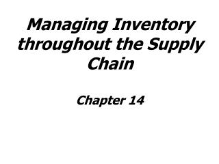 Managing Inventory throughout the Supply Chain Chapter 14