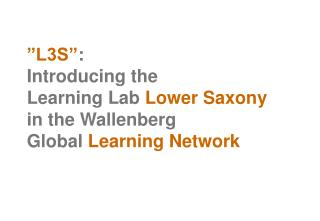 """L3S"" : Introducing the  Learning Lab  Lower Saxony in the Wallenberg  Global  Learning Network"