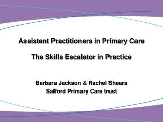 Assistant Practitioners in Primary Care The Skills Escalator in Practice
