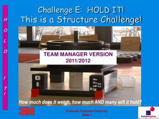 Challenge E:  HOLD IT! T his is a Structure Challenge!