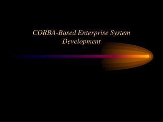 CORBA-Based Enterprise System Development