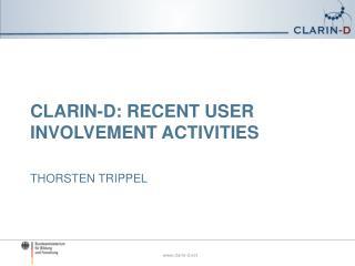 CLARIN-D: Recent User Involvement activities thorsten  Trippel