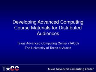 Developing Advanced Computing Course Materials for Distributed Audiences