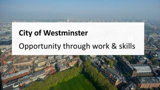 City of Westminster Opportunity through work & skills
