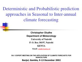 Deterministic and Probabilistic prediction approaches in Seasonal to Inter-annual climate forecasting