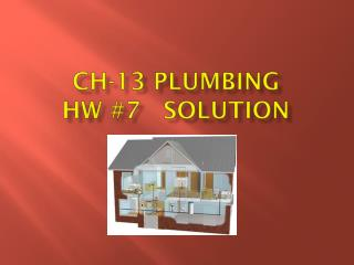 CH-13 Plumbing HW #7   Solution