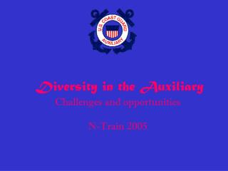 Diversity in the Auxiliary Challenges and opportunities N-Train 2005