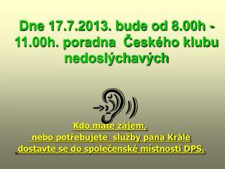 Dne 17.7.2013. bude od 8.00h - 11.00h. poradna  Českého klubu nedoslýchavých