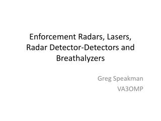 Enforcement Radars, Lasers, Radar Detector-Detectors and  Breathalyzers