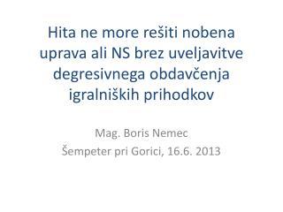 Mag. Boris Nemec Šempeter pri Gorici, 16.6. 2013