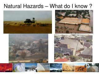 Natural Hazards – What do I know ?