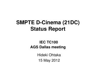 SMPTE D-Cinema (21DC) Status Report  IEC TC100  AGS Dallas meeting
