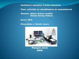 Instituci ó n educativa t é cnico industrial Tema: actividad en clase(limpieza de computadores)