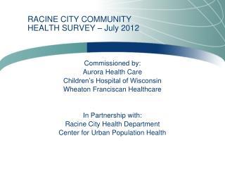 RACINE CITY COMMUNITY HEALTH SURVEY – July 2012