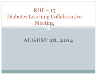 RHP – 15  Diabetes Learning Collaborative Meeting